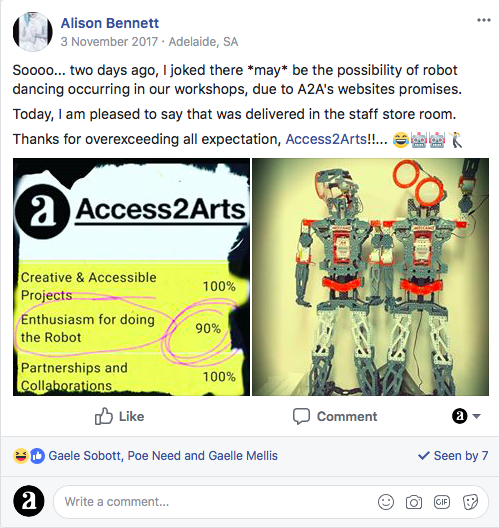 facebook post. Sooo...two days ago, I joked there may be the possibility of robot dancing in our workshops. Today, I am please to say that was delivered in the staff storeroom. Thanks for over exceeding all expectationAccess2Arts. First image, Access2Arts staff skills 'enthusiasm for doing the robot. 2nd image 2 robots.